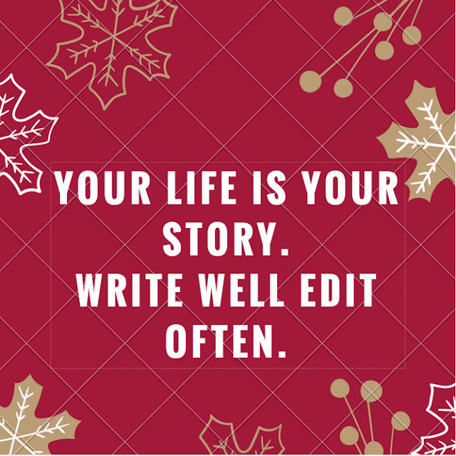 Your life is your story. write well edit often.