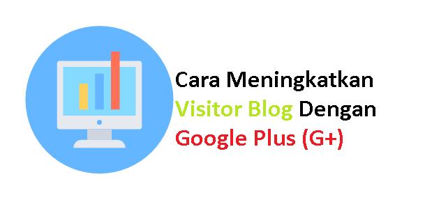 Cara Meningkatkan Visitor Blog Dengan Google Plus