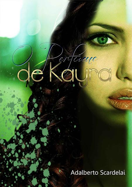 O Perfume De Kayra - Adalberto Scardelai