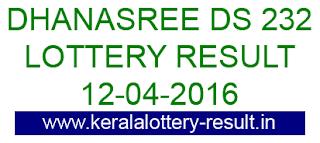 Kerala lottery result, Dhanasree Lottery result, Dhanasree DS-232 lottery result, Today's Dhanasree Lottery DS-232 result , 12-04-2016 Dhanasree Lottery result, Dhanasree DS 232 lottery result