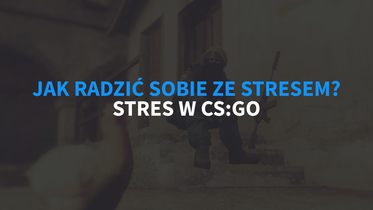 Stres w CS:GO - jak radzić sobie ze stresem w esporcie?