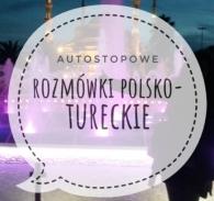 rozmówki polsko-tureckie, rozmówki, turcja, turcja autostop, podstawowe zwroty, język turecki, autostopowe rozmówki, turcja autostop