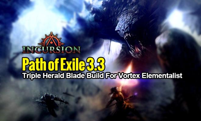 path of exile 3 3 triple herald blade build for vortex elementalist