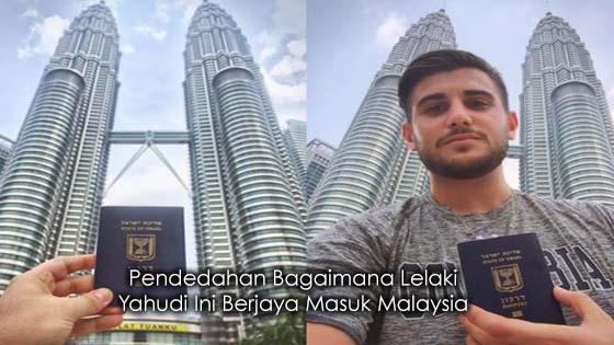 Bagaimana Lelaki Yahudi Ini Berjaya Masuk Ke Malaysia Didedahkan