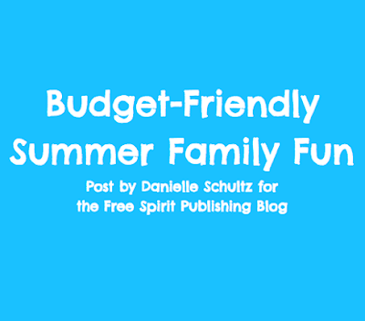 Budget-Friendly Summer Family Fun: Free Spirit Publishing Post