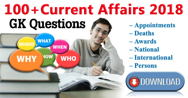 100+ Current Affairs 2018 GK objective Questions & Answers Download