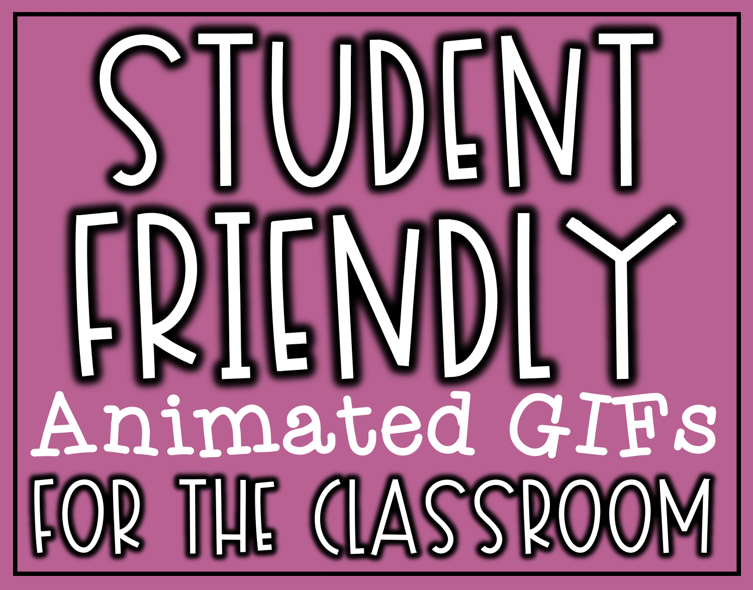 Student Friendly Animated Gifs for the Classroom
