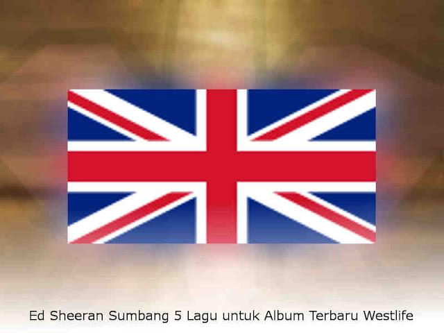 Ed Sheeran Sumbang 5 Lagu untuk Album Terbaru Westlife