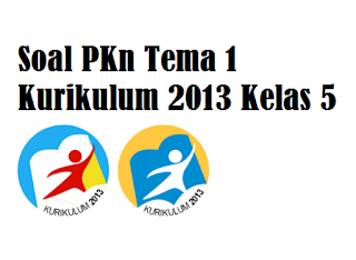 Download Soal PKn Tema 1 Kurikulum 2013 Kelas 5 SD