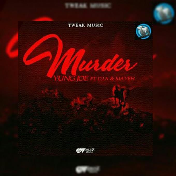 MUSIC: YUNG  JOE  FEAT. D.I.A X MAYEH - MURDER