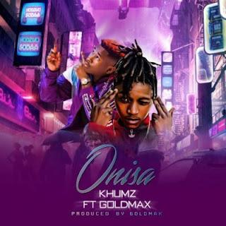 Khumz  Feat. Goldmax (Distruction Boyz) – Onisa