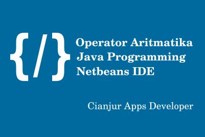 Apa itu operator Aritmatika,relasi,increment dan decrement pada Java Netbeans