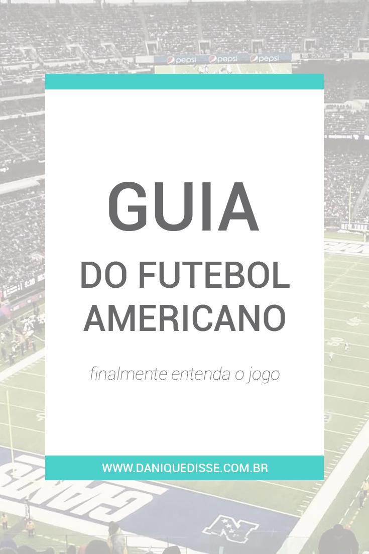 Guia do Futebol Americano - Dani Que Disse