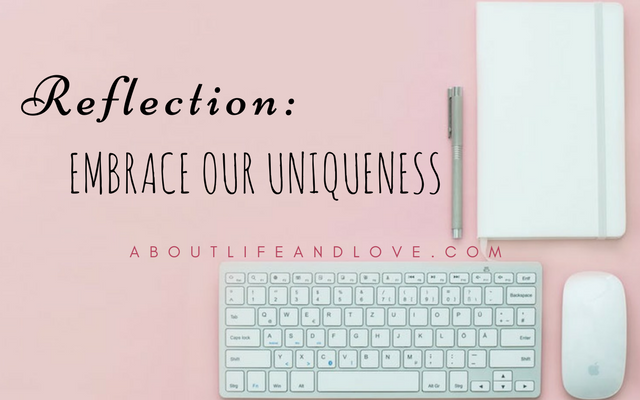 Reflection: Embrace Our Uniqueness