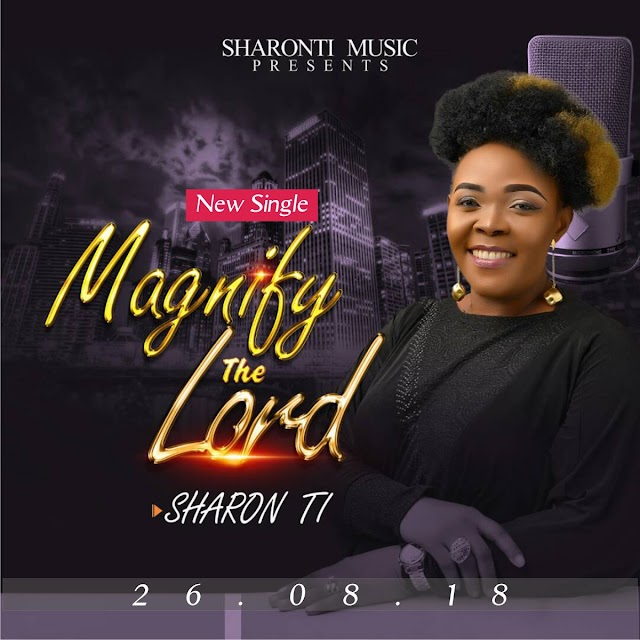 [DOWNLOAD] MP3 :Sharon TI - 'Magnify The Lord' || @idehsharon