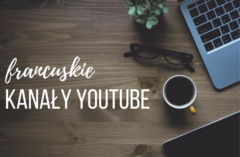 francuskie vlogi, francuskie blogi, kanały youtube, francuskie youtuberki
