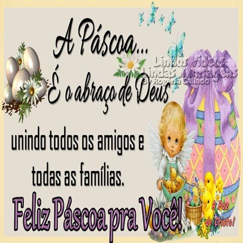 A Páscoa...  É o abraço de Deus  unindo todos os amigos e  todas as famílias.  Feliz Páscoa pra você!