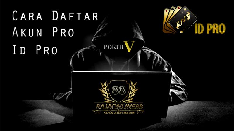 Rahasia ID PRO dan AKUN PRO Situs Judi Poker Online Terpercaya