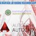 Hướng dẫn sửa lỗi không vào được Autocad tất cả các phiên bản.