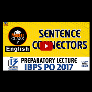 Master Class | Sentence Connectors | English | Preparatory Lecture 7 | IBPS PO 2017