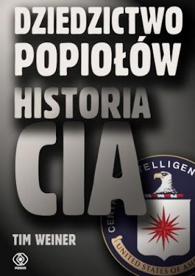 Dziedzictwo Popiołów. Historia CIA - Tim Weiner