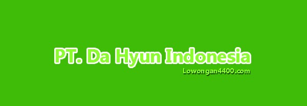Lowongan Kerja PT Da Hyun Indonesia Karawang