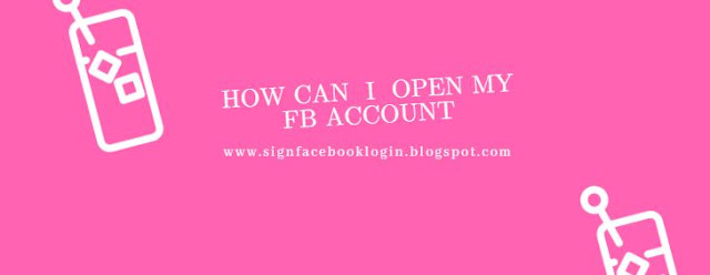 How Can I Open My Fb Account