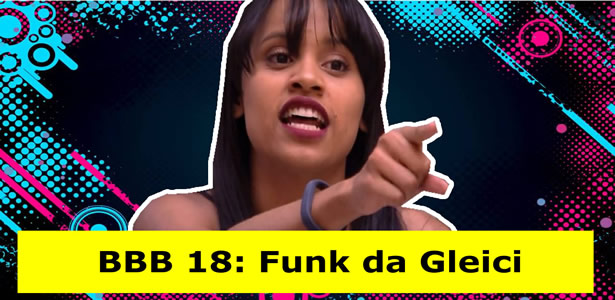 BBB 18: Confira o mais novo hit do momento, funk da Gleice