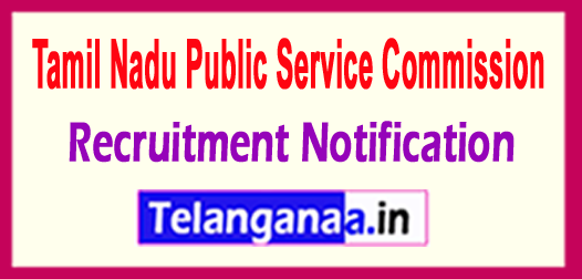 Tamil Nadu Public Service Commission TNPSC Recruitment Notification 2017
