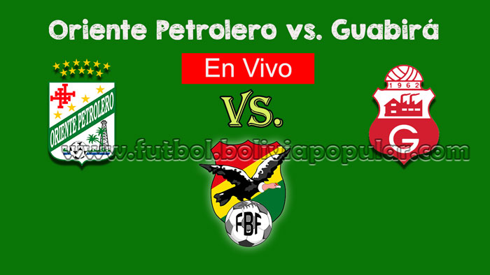 【En Vivo Online】Oriente Petrolero vs. Guabirá - Torneo Clausura 2018