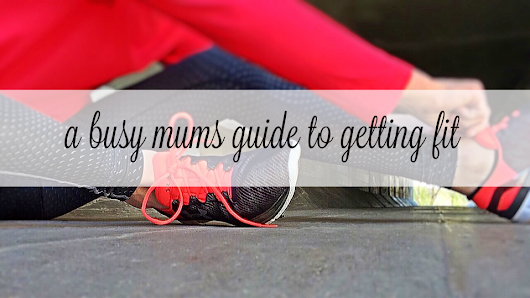 A BUSY MUMS GUIDE TO GETTING FIT WITH FLEX*