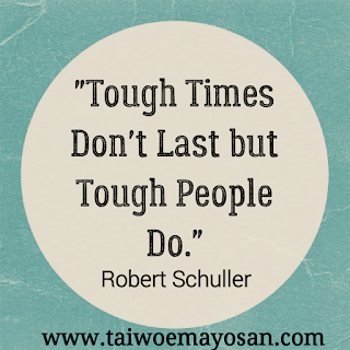 Tough times don't last.