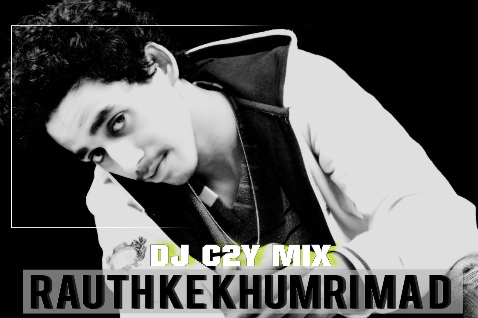 RAUTH KE KHUMRI MA REMIX DJ C2Y - DJ C2Y