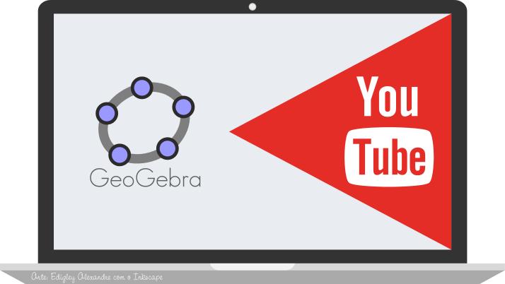Dois ótimos canais brasileiros no youtube para aprender a usar o GeoGebra