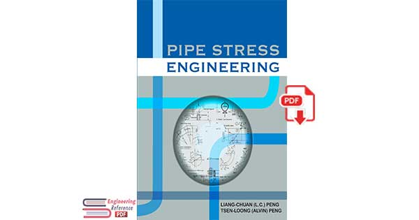 Pipe Stress Engineering 1st Edition by Liang-Chuan Peng, Tsen-Loong Peng