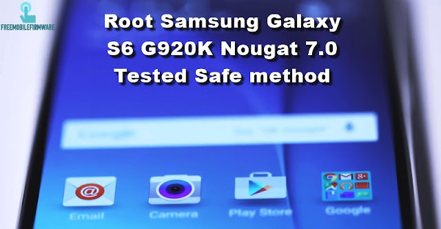 Guide To Root Samsung Galaxy S6 G920K Nougat 7.0 Security U3 Tested Safe method