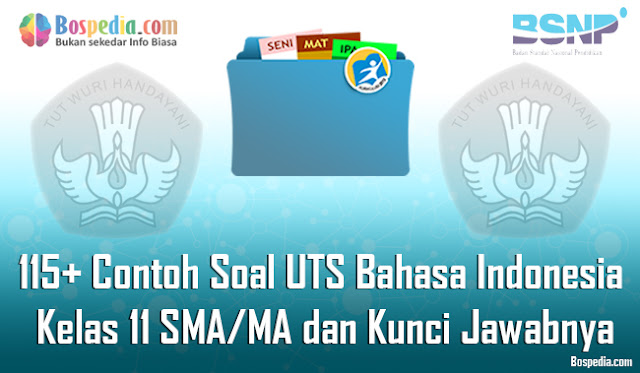 115+ Contoh Soal UTS Bahasa Indonesia Kelas 11 SMA/MA dan Kunci Jawabnya Terbaru