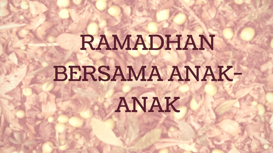 Ramadhan bersama anak-anak
