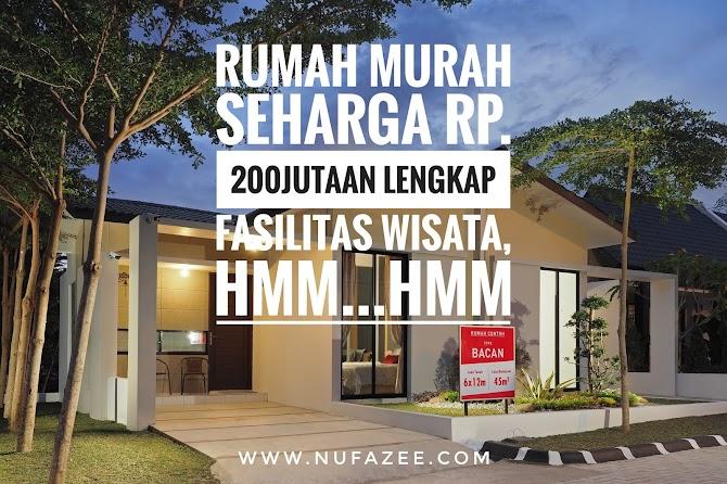 Rumah Murah Seharga Rp. 200 Jutaan Lengkap Fasilitas Wisata, Hmm...Hmm