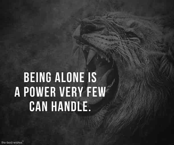 Being alone is a power very few can handle.