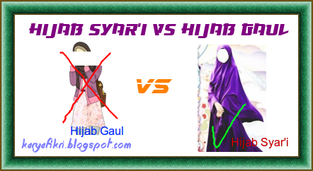 Hijab syari vs hijab gaul shared by karyafikri.blogspot.com