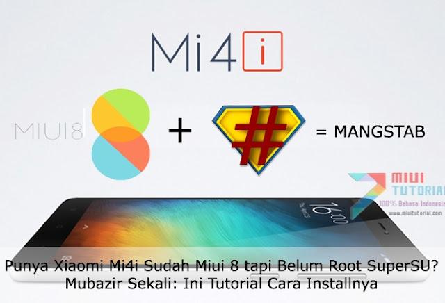 Punya Xiaomi Mi4i Sudah Miui 8 tapi Belum Root SuperSU? Mubazir Sekali: Ini Tutorial Cara Installnya