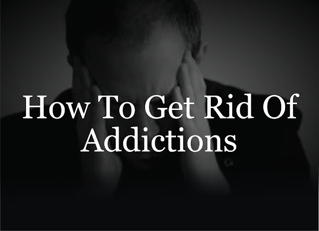 How To Get Rid Of Addictions