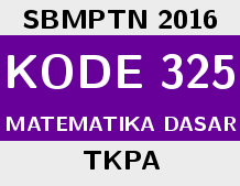 Soal dan Solusi SBMPTN 2016 Kode 325 Matematika Dasar