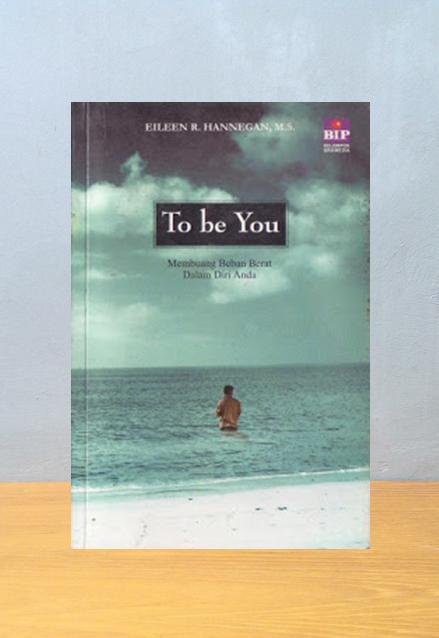 TO BE YOU: MEMBUANG BEBAN BERAT DALAM DIRI ANDA, Eileen R. Hannegan