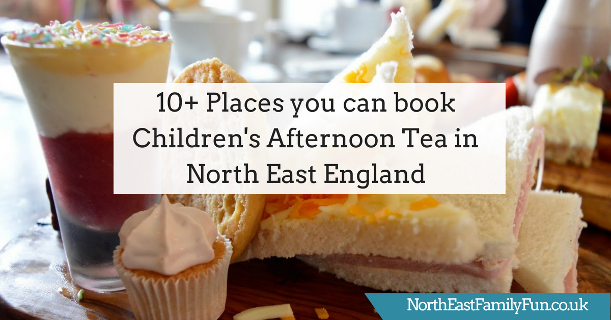 10+ Places you can book Children's Afternoon Tea in North East England