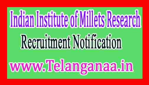 Indian Institute of Millets ResearchIIMR Recruitment Notification 2017