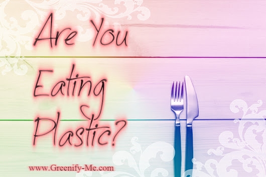 Are You Eating Plastic?