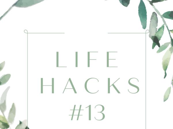 Life Hacks #13...