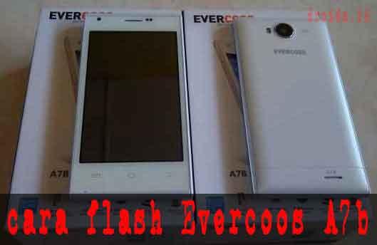 Firmware Evercoss A7b dan Cara Flash-nya
